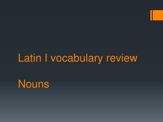 Latin I vocabulary review Nouns