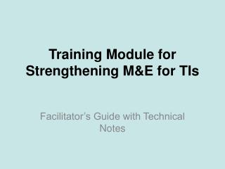 Training Module for Strengthening M&E for TIs