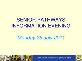 SENIOR PATHWAYS  INFORMATION EVENING Monday 25 July 2011