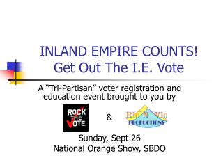 INLAND EMPIRE COUNTS! Get Out The I.E. Vote