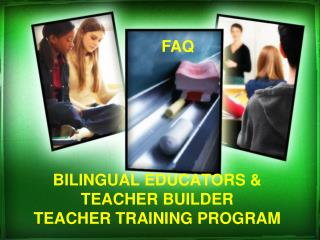 BILINGUAL EDUCATORS & TEACHER BUILDER TEACHER TRAINING PROGRAM