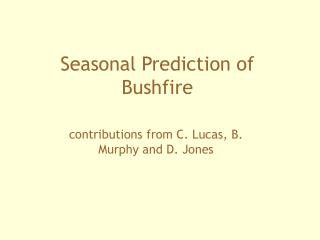 Seasonal Prediction of Bushfire