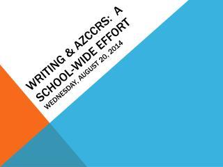 Writing & Azccrs : A School-Wide Effort Wednesday, August 20, 2014