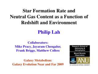 Collaborators: Mike Pracy, Jayaram Chengalur, Frank Briggs, Matthew Colless Galaxy Metabolism: