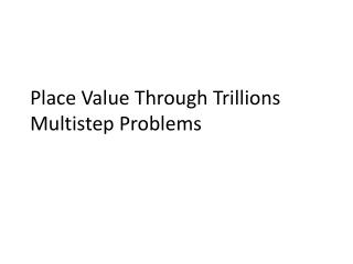 Place Value Through Trillions Multistep Problems