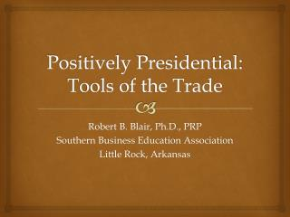 Positively Presidential: Tools of the Trade
