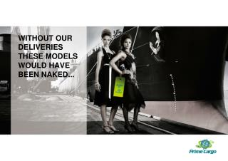 WITHOUT OUR DELIVERIES THESE MODELS WOULD HAVE BEEN NAKED...