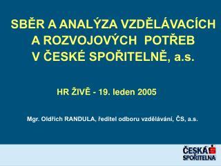 SBĚR A ANALÝZA VZDĚLÁVACÍCH A ROZVOJOVÝCH POTŘEB V ČESKÉ SPOŘITELNĚ, a.s.