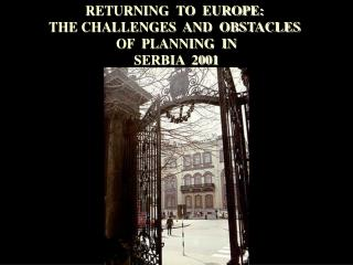RETURNING TO EUROPE: THE CHALLENGES AND OBSTACLES OF PLANNING IN SERBIA 2001