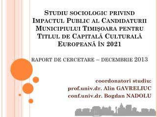 coordonatori studiu: prof.univ.dr. Alin GAVRELIUC conf.univ.dr . Bogdan NADOLU