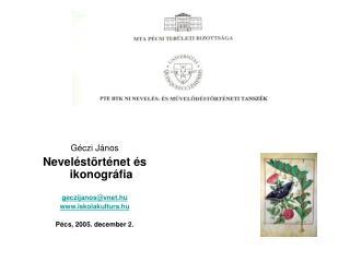 Géczi János Neveléstörténet és ikonográfia geczijanos@vnet.hu iskolakultura.hu