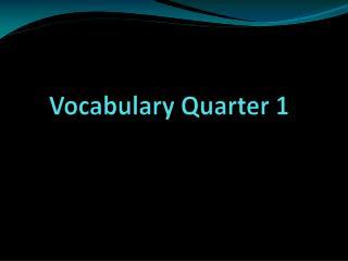 Vocabulary Quarter 1
