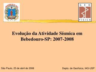 Evolução da Atividade Sísmica em Bebedouro-SP: 2007-2008