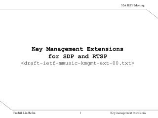 Key Management Extensions for SDP and RTSP <draft-ietf-mmusic-kmgmt-ext-00.txt>