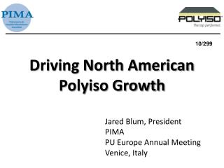 Driving North American Polyiso Growth Jared Blum, President  PIMA
