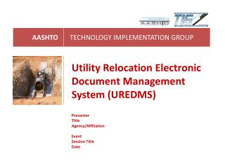 Utility Relocation Electronic Document Management System (UREDMS) Presenter Title Agency/Affiliation Event Session Title