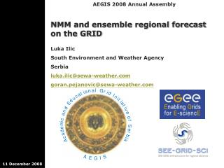 NMM and ensemble regional forecast on the GRID Luka Ilic South Environment and Weather Agency