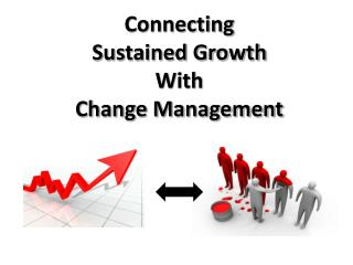 Connecting  Sustained Growth With Change Management
