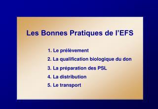 Les Bonnes Pratiques de l'EFS 1. Le prélèvement 2. La qualification biologique du don