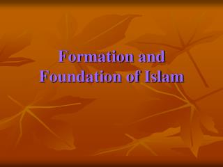 Formation and Foundation of Islam