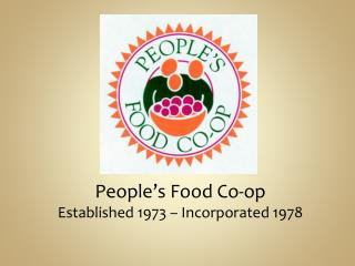 People's Food Co-op Established 1973 – Incorporated 1978
