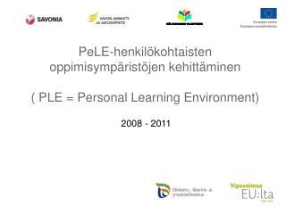 PeLE-henkilökohtaisten oppimisympäristöjen kehittäminen ( PLE = Personal Learning Environment)