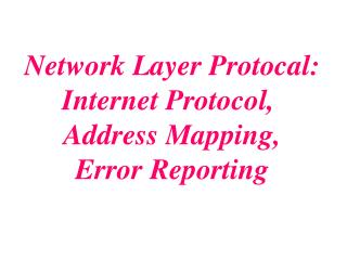 Network Layer Protocal: Internet Protocol, Address Mapping, Error Reporting