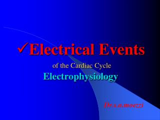 Electrical Events of the Cardiac Cycle Electrophysiology
