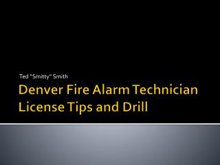 Denver Fire Alarm Technician  License Tips and Drill