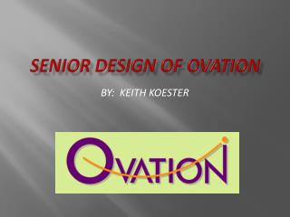 Senior design of ovation