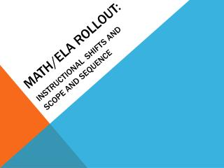 Math/ELA Rollout: Instructional Shifts and Scope and Sequence