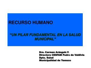 Dra. Carmen Aránguiz F. Directora CESFAM Pedro de Valdivia Dpto. Salud Municipalidad de Temuco