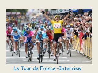 Le Tour de France -Interview