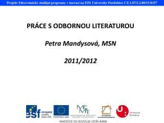 PRÁCE S ODBORNOU LITERATUROU Petra Mandysová, MSN 2011/2012