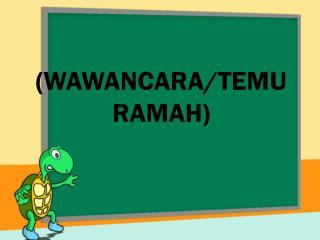 (WAWANCARA/TEMU RAMAH)