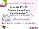 Marc BARTHET Comment r ussir une mucosectomie
