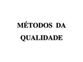 MÉTODOS DA QUALIDADE