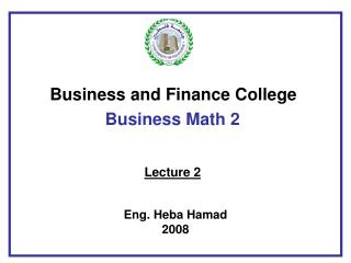 Business and Finance College  Business Math 2 Lecture 2 Eng. Heba Hamad 2008