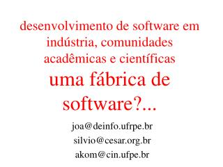 joa@deinfo.ufrpe.br silvio@cesar.br akom@cin.ufpe.br