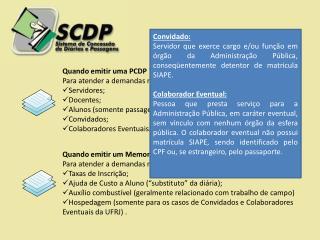 Quando emitir uma PCDP ? Para atender a demandas relacionadas com passagens e diárias de: