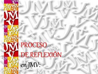 PROCESO DE REFLEXIÓN en JMV: