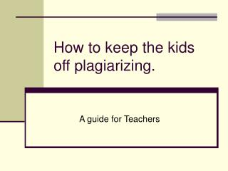 How to keep the kids off plagiarizing.