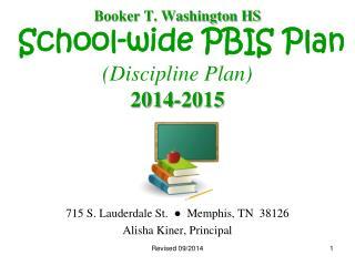 Booker T. Washington HS School-wide PBIS Plan (Discipline Plan)  2014-2015