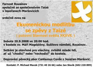 Kontakt: P. Michael Macek (731 40 26 66) nebo Jan Slavík (602220899) 
