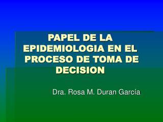 PAPEL DE LA EPIDEMIOLOGIA EN EL PROCESO DE TOMA DE DECISION