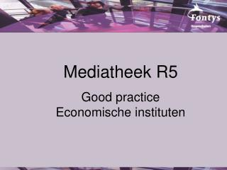 Mediatheek R5 Good practice Economische instituten