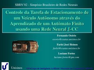 Fernando Osório osorio@exatas.unisinos.br Farlei José Heinen farlei@exatas.unisinos.br