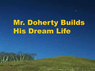 Mr. Doherty Builds His Dream Life
