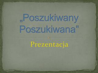 """""""Poszukiwany Poszukiwana"""""""