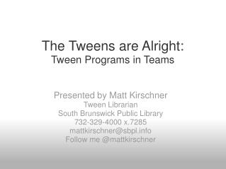 The Tweens are Alright: Tween Programs in Teams